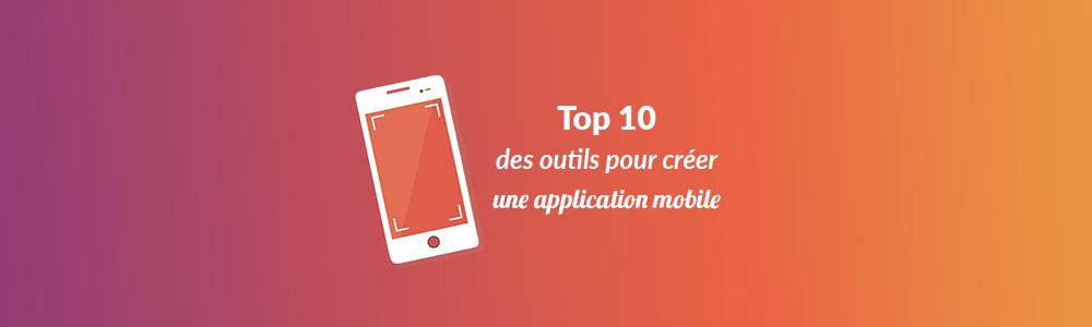 Top 10 des outils pour créer une application mobile