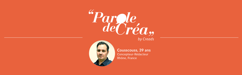 Paroles de Cousscouss, 39 ans, concepteur-rédacteur