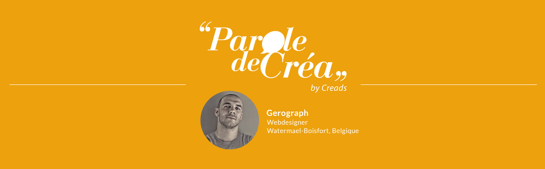 Paroles de créa - Découvrez l'interview de Gerograph !