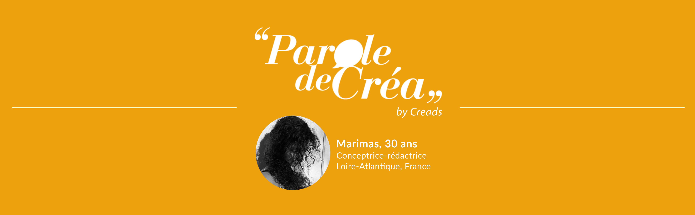 Paroles de Marimas, 30 ans, Conceptrice-Rédactrice