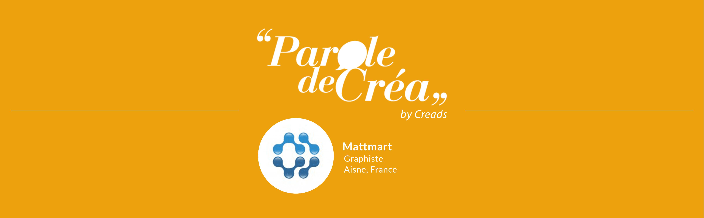 Paroles de Créa : L'interview de Mattmart