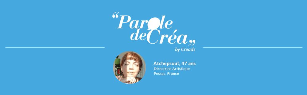 Paroles de Atchepsout, 47 ans, Directrice Artistique freelance