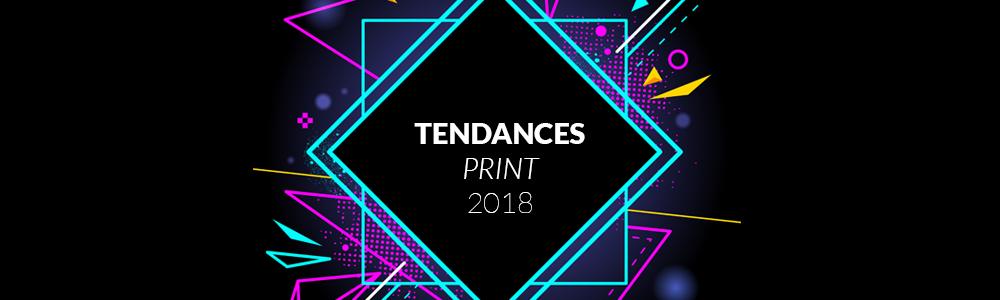 Quelles tendances pour le Print en 2018 ?